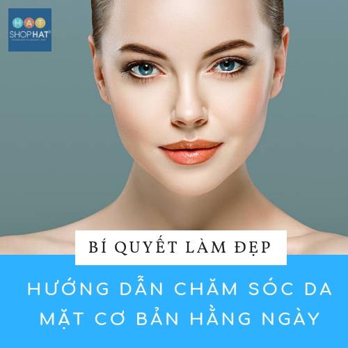 Hướng dẫn 3+ bước chăm sóc da mặt đúng cách cơ bản hàng ngày