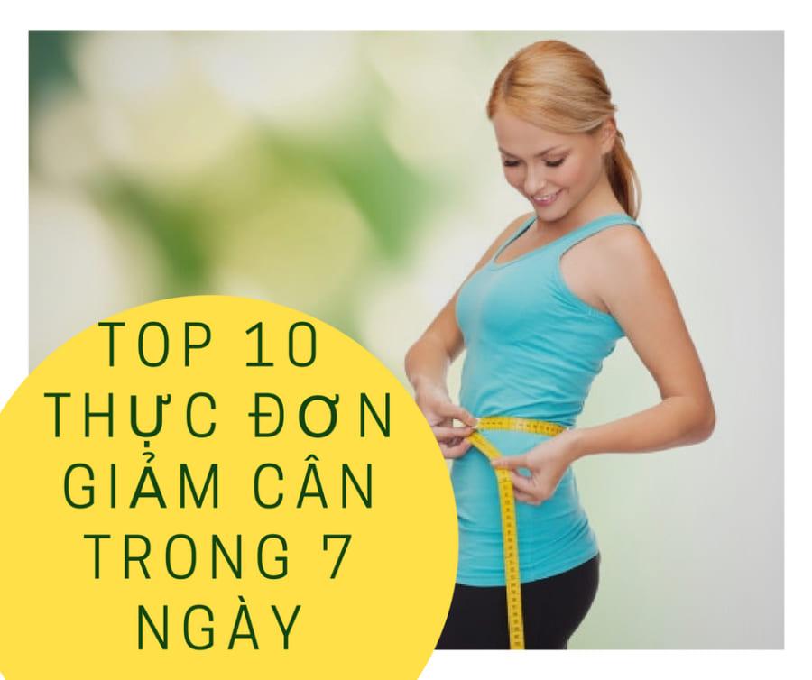 [Top 10 thực đơn giảm cân] hiệu quả ngay tại nhà trong 7 ngày