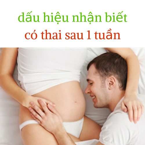 12 [ dấu hiệu nhận biết có thai sau 1 tuần ] các mẹ thường gặp