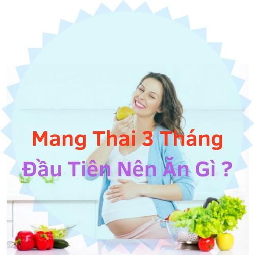 [Bầu 3 Tháng Đầu Nên Ăn Gì] 12+ Món Ăn Dinh Dưỡng Khi Mang Thai 3 Tháng Nên Biết
