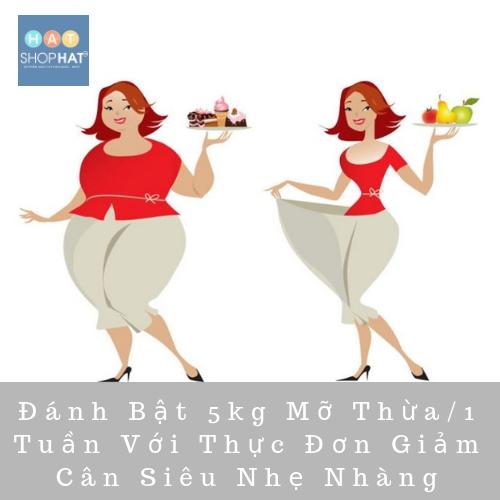 Đánh Bật 5kg Mỡ Thừa/1 Tuần Với Thực Đơn Giảm Cân Siêu Nhẹ Nhàng
